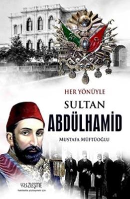 Sultan Abdülhamid-Her Yönüyle