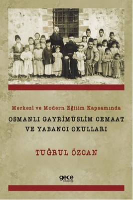 Merkezi ve Modern Eğitim Kapsamında Osmanlı Gayrimüslim Cemaat ve Yabancı Okulları