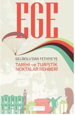 Ege Gelibolu'dan Fethiye'ye Tarihi ve Turistik Noktalar Rehberi