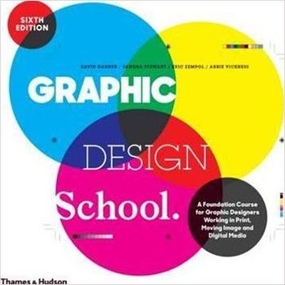 Graphic Design School: A Foundation Course for Graphic Designers Working in Print, Moving Image and