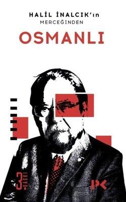 Halil İnalcık'ın Merceğinden Osmanlı