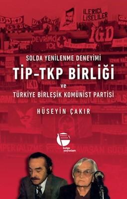 Solda Yenilenme Deneyimi TİP-TKP Birliği ve Türkiye Birleşik Komünist Partisi