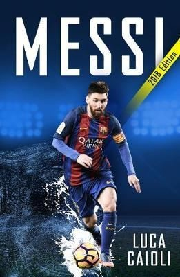 Messi – 2018 Updated Edition: More Than a Superstar
