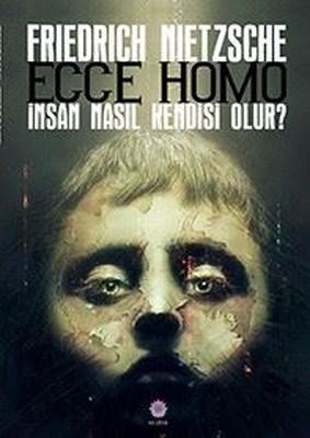 Ecce Homo-İnsan Nasıl Kendisi Olur?