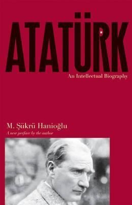 Ataturk: An Intellectual Biography