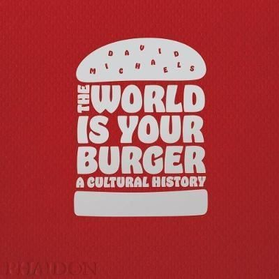 The World is Your Burger: A Cultural History