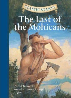 Classic Starts: The Last of the Mohicans: Retold from the James Fenimore Cooper Original
