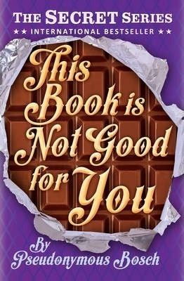 "This Book is Not Good for You: Book 3 (Secret 3) (The ""Secret"" Series)"