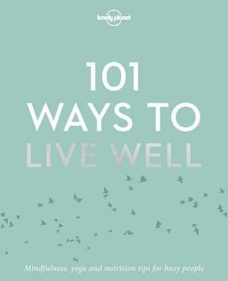101 Ways to Live Well (Lonely Planet)