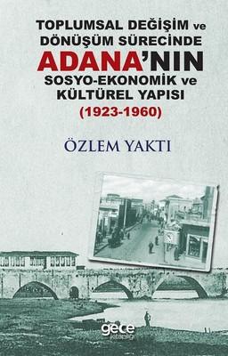 Toplumsal Değişim Ve Dönüşüm Sürecinde Adana'nın Sosyo-Ekonomik Ve Kültürel Yapısı