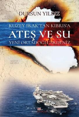 Kuzey Irak'tan Kıbrıs'a Ateş ve Su Yeni Ortadoğu Akdeniz
