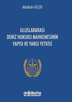 Uluslararası Deniz Hukuku Mahkemesinin Yapısı ve Yargı Yetkisi
