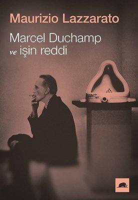 Marcel Duchamp ve İşin Reddi