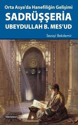Orta Asya'da Hanefiliğin Gelişimi-Sadrüşşeria Ubeydullah B. Mes'ud