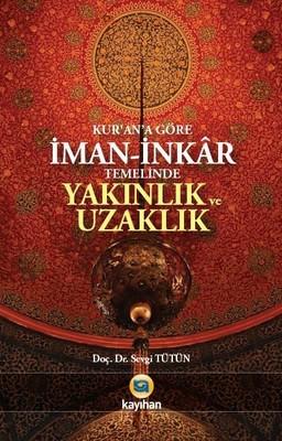 Kur'an'a Göre İman-ı İnkar Temelinde Yakınlık ve Uzaklık