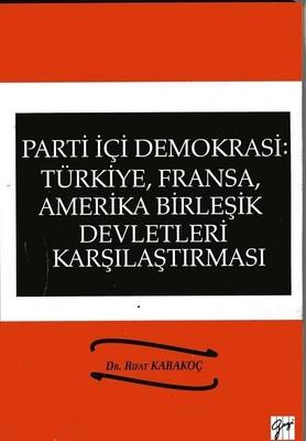 Parti İçi Demokrasi: Türkiye, Fransa, Amerika Birleşik Devletleri Karşılaştırması