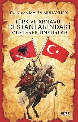 Türk ve Arnavut Destanlarındaki Müşterek Unsurlar
