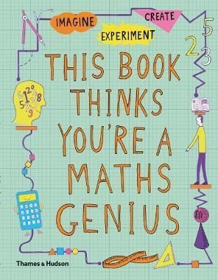 This Book Thinks You're a Maths Genius: Imagine, Experiment, Create