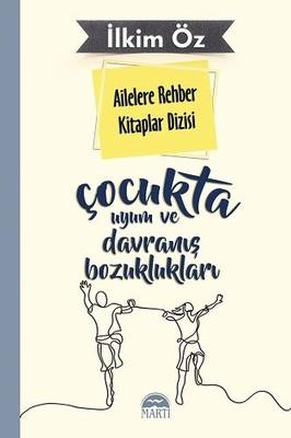 Çocukta Uyum ve Davranış Bozuklukları-Ailelere Rehber Kitaplar Dizisi