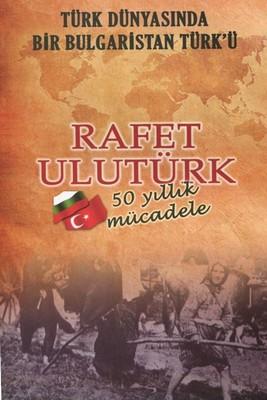 Türk Dünyasında Bir Bulgaristan Türk'ü-50 Yıllık Mücadele