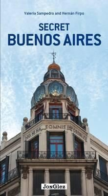 Secret Buenos Aires - an Unusual Guide (Jonglez Secret Guides)