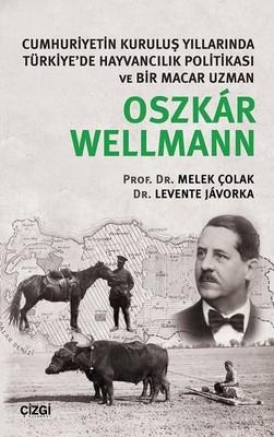 Cumhuriyetin Kuruluş Yıllarında Türkiye'de Hayvancılık Politikası ve Bir Macar Uzmanı Oszkar Wellman