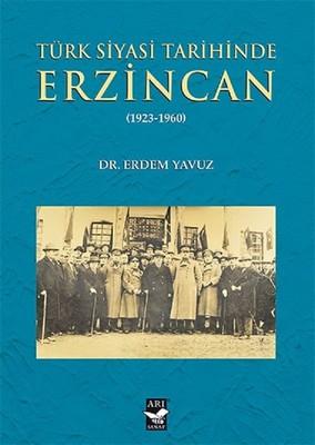 Türk Siyasi Tarihinde Erzincan 1923-1960