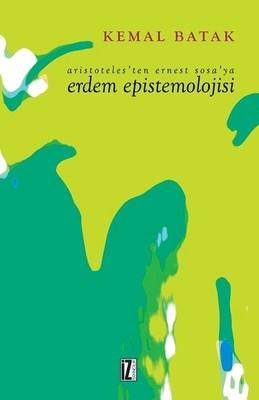 Aristoteles'ten Ernest Sosa'ya Erdem Epistemolojisi