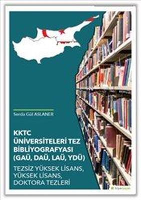 KKTC Üniversiteleri Tez Bibliyografyası-GAÜ, DAÜ, LAÜ, YDÜ Tezsiz Yüksek Lisans, Yüksek Lisans, Dokt