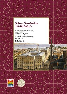 Sahn-ı Seman'dan Darulfünun'a Osmanlı'da İlim ve Fikir Dünyası