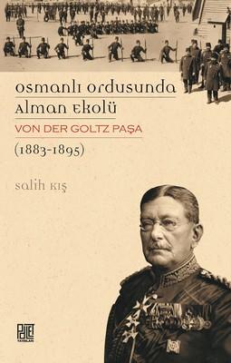 Osmanlı Ordusunda Alman Ekolü Von Der Goltz Paşa 1883-1895