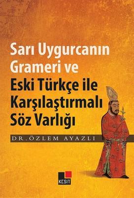 Sarı Uygurcanın Grameri Ve Eski Türkçe İle Karşılaştırmalı Söz Varlığı