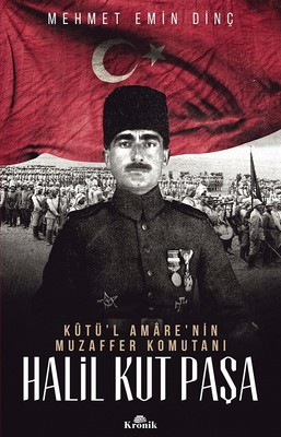 Halil Kut Paşa-Kut'ül Amare'nin Muzaffer Komutanı