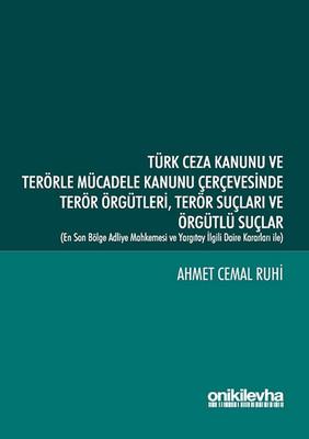 Türk Ceza Kanunu ve Terörle Mücadele Kanunu Çerçevesinde Terör Örgütleri Terör Suçları ve Örgütlü Su