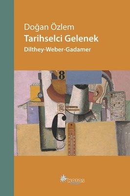 Tarihselci Gelenek-Dilthey-Weber-Gadamer