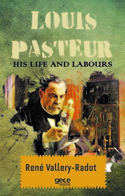 Louis Pasteur His Life And Labours