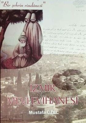 İzmir Mevlevihanesi Bir Şehrin Rindanesi