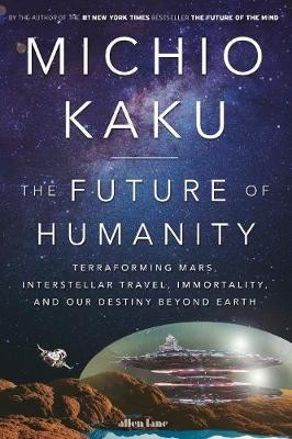 The Future of Humanity: Terraforming Mars Interstellar Travel Immortality and Our Destiny Beyond