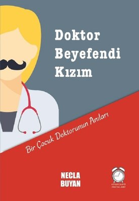 Doktor Beyefendi Kızım-Bir Çocuk Doktorunun Anıları