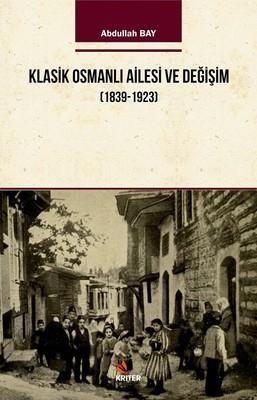 Klasik Osmanlı Ailesi ve Değişim 1939-1923