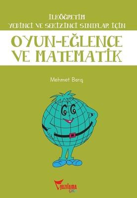 İlköğretim Yedinci ve Sekizinci Sınıflar için Oyun Eğlence ve Matematik