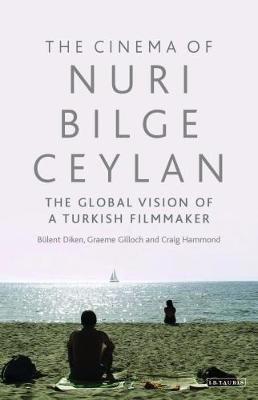 Cinema of Nuri Bilge Ceylan The: The Global Vision of a Turkish Filmmaker