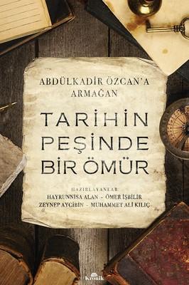 Tarihin Peşinde Bir Ömür-Abdülkadir Özcan'a Armağan