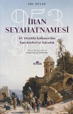 İran Seyahatnamesi-10.Yüzyıl'da Kafkasya'dan Fars Körfezine Yolculuk