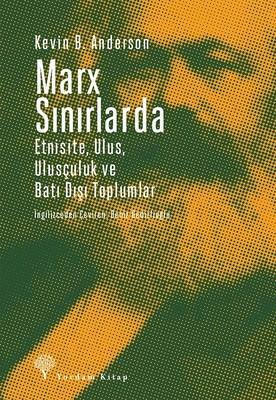 Marx Sınırlarda-Etnsite, Ulus, Ulusçuluk ve Batı Dışı Toplumlar