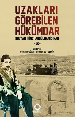 Sultan İkinci Abdülhamid Han 2-Uzakları Görebilen Hükümdar