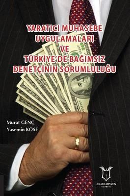 Yaratıcı Muhasebe Uygulamaları ve Türkiye'de Bağımsız Denetçinin Sorumluluğu