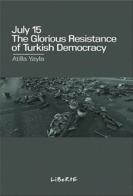 July 15: The Glorious Resistance of Turkish Democracy