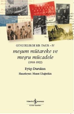 Meşum Mütareke ve Meşru Mücadele 1918-1922-Günlüklerde Bir Ömür-4