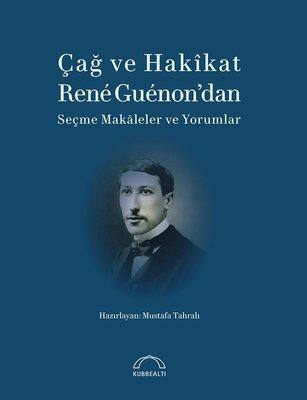 Çağ ve Hakikat Rene Guenon'dan Seçme Makaleler ve Yorumlar